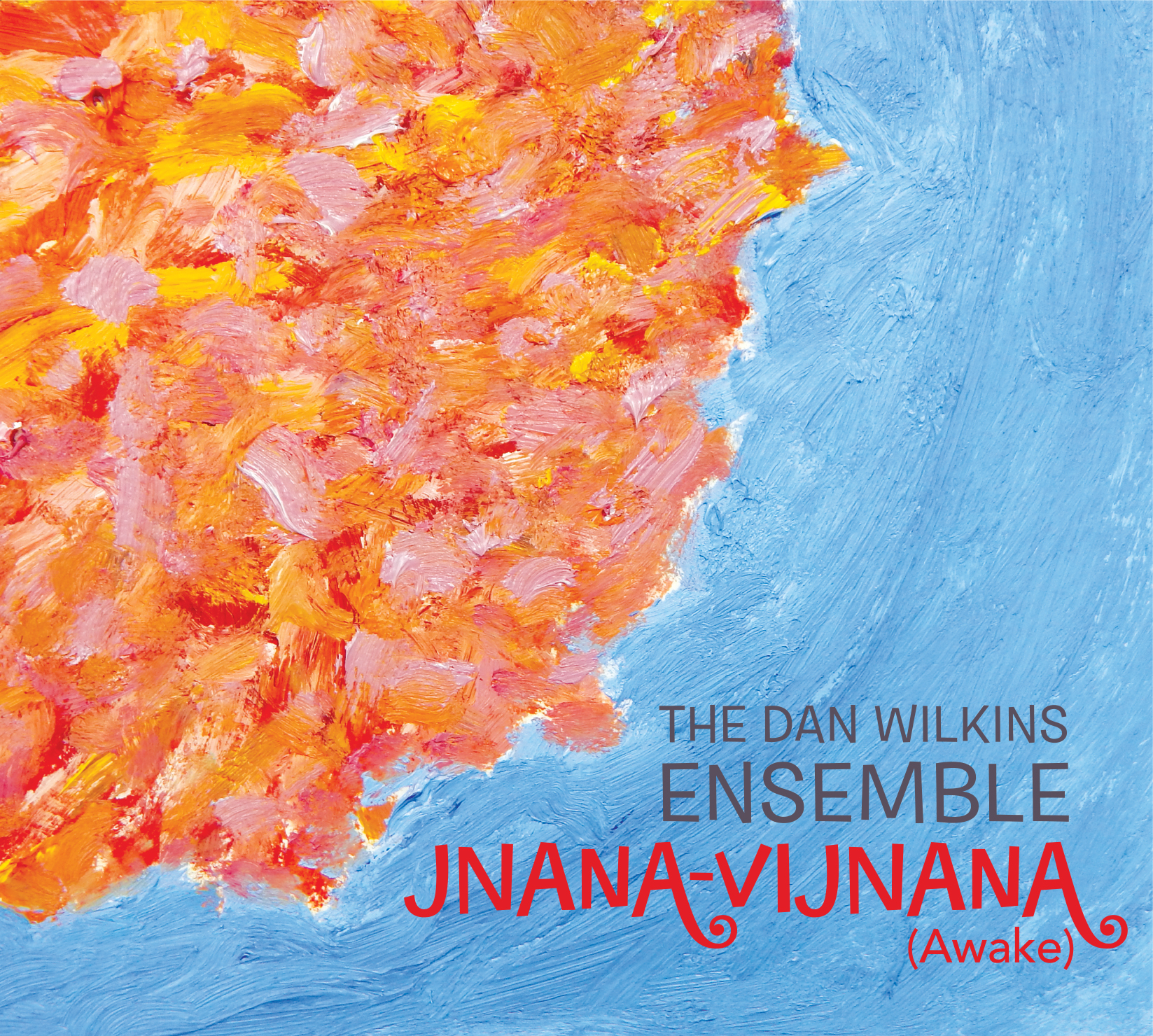 Four star review for Dan Wilkins Ensemble 'Jnana-Vijnana (Awake)' on All About Jazz