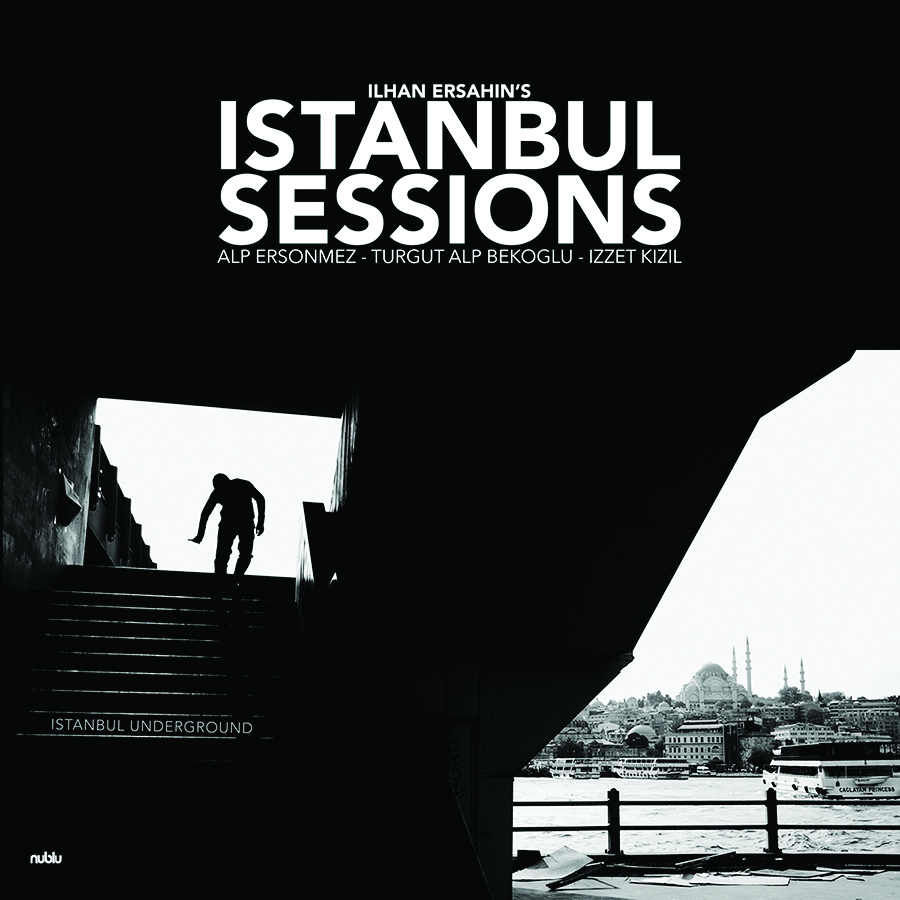 Ilhan Ersahin's Istanbul Underground 'Istanbul Sessions' Reviewed by Woody Wilson