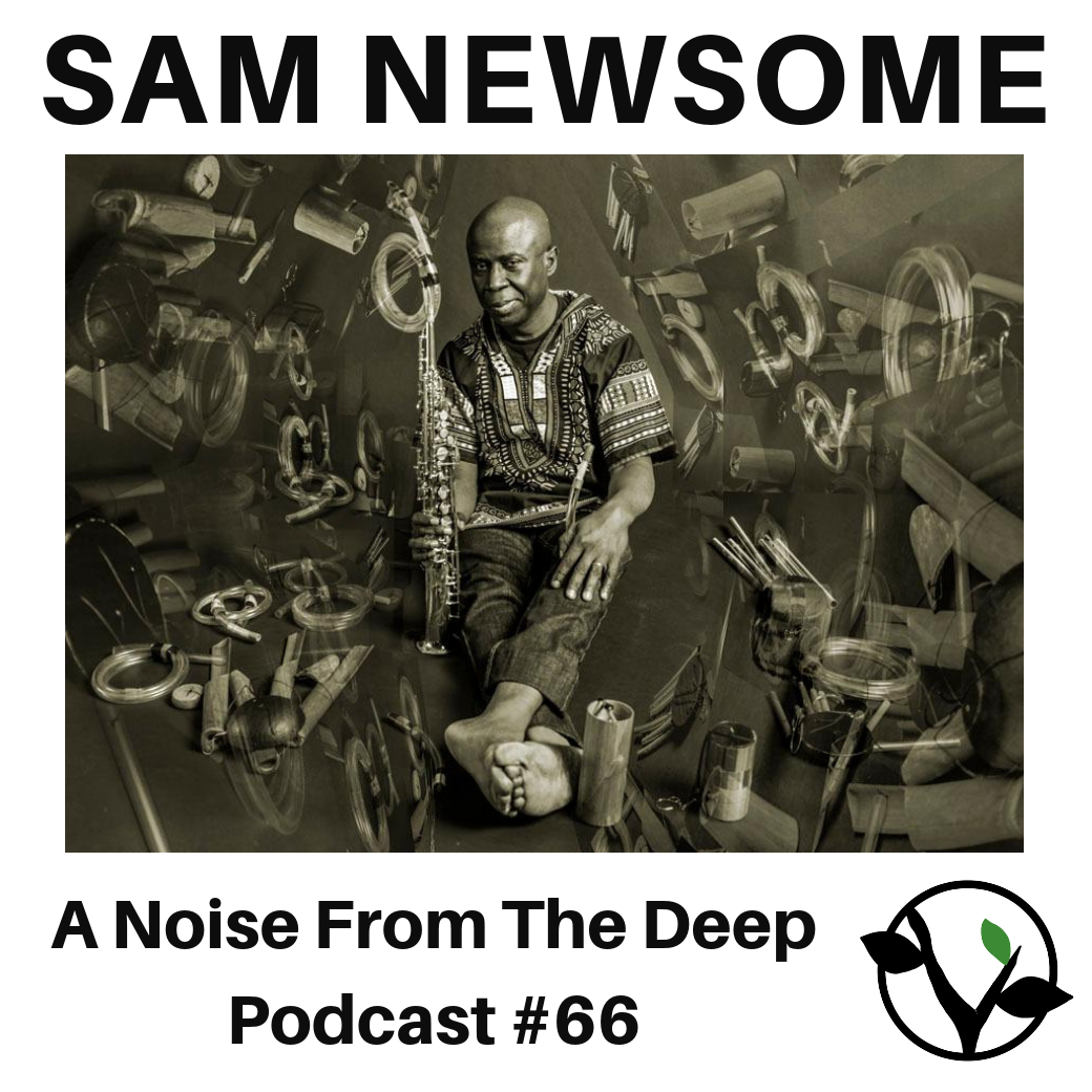 PODCAST: Sam Newsome on A Noise From The Deep
