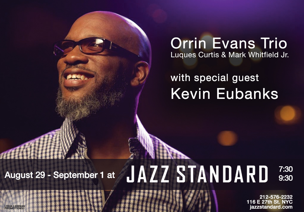 SHOW ANNOUNCEMENT: Orrin Evans Trio with Special Guest Kevin Eubanks at Jazz Standard 8/29 to 9/1