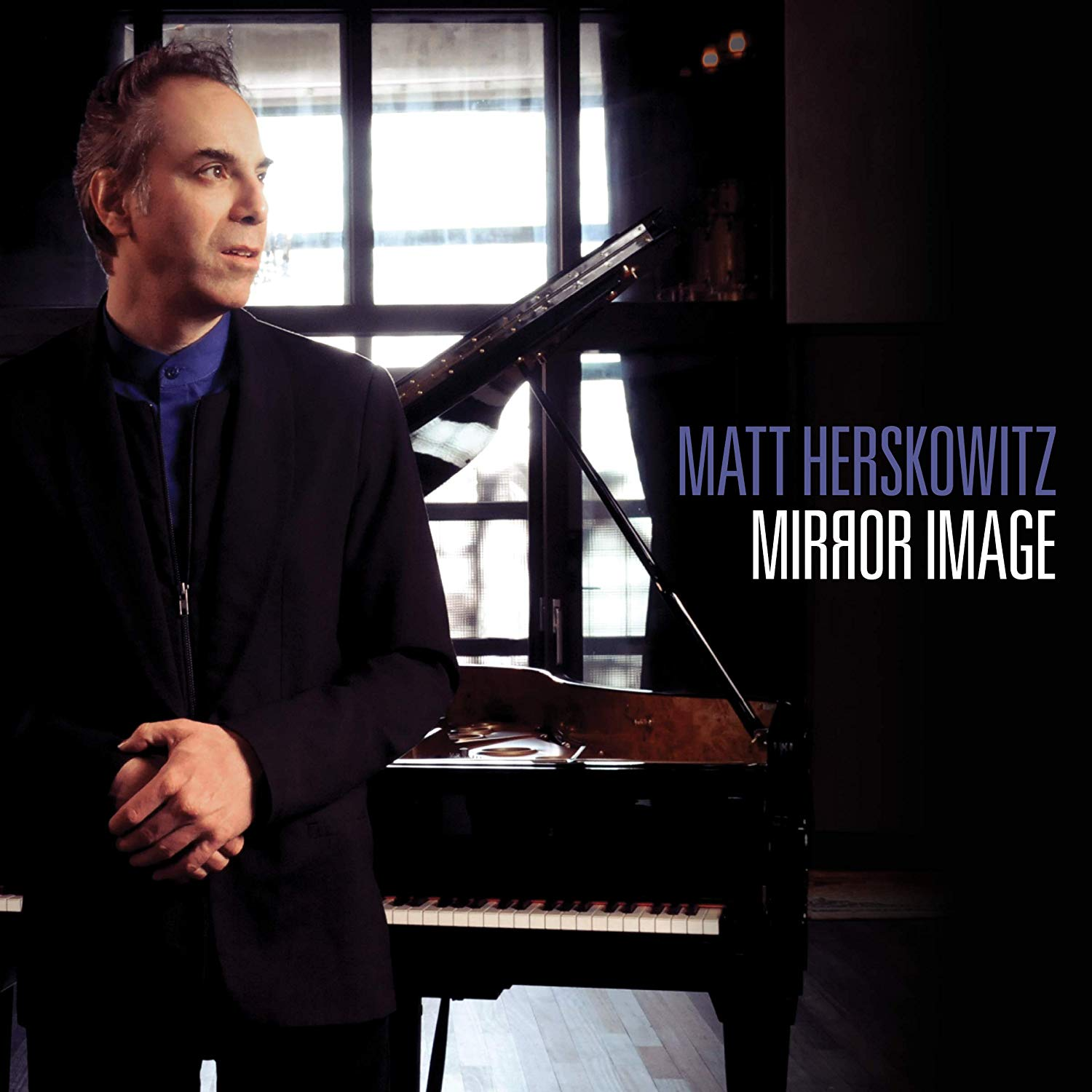 """OUT TODAY: Matt Herskowitz's solo album """"Mirror Image"""" out now on Justin Time"""