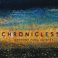 Jazz Weekly Review of Anthony Fung's 'Chronicles'