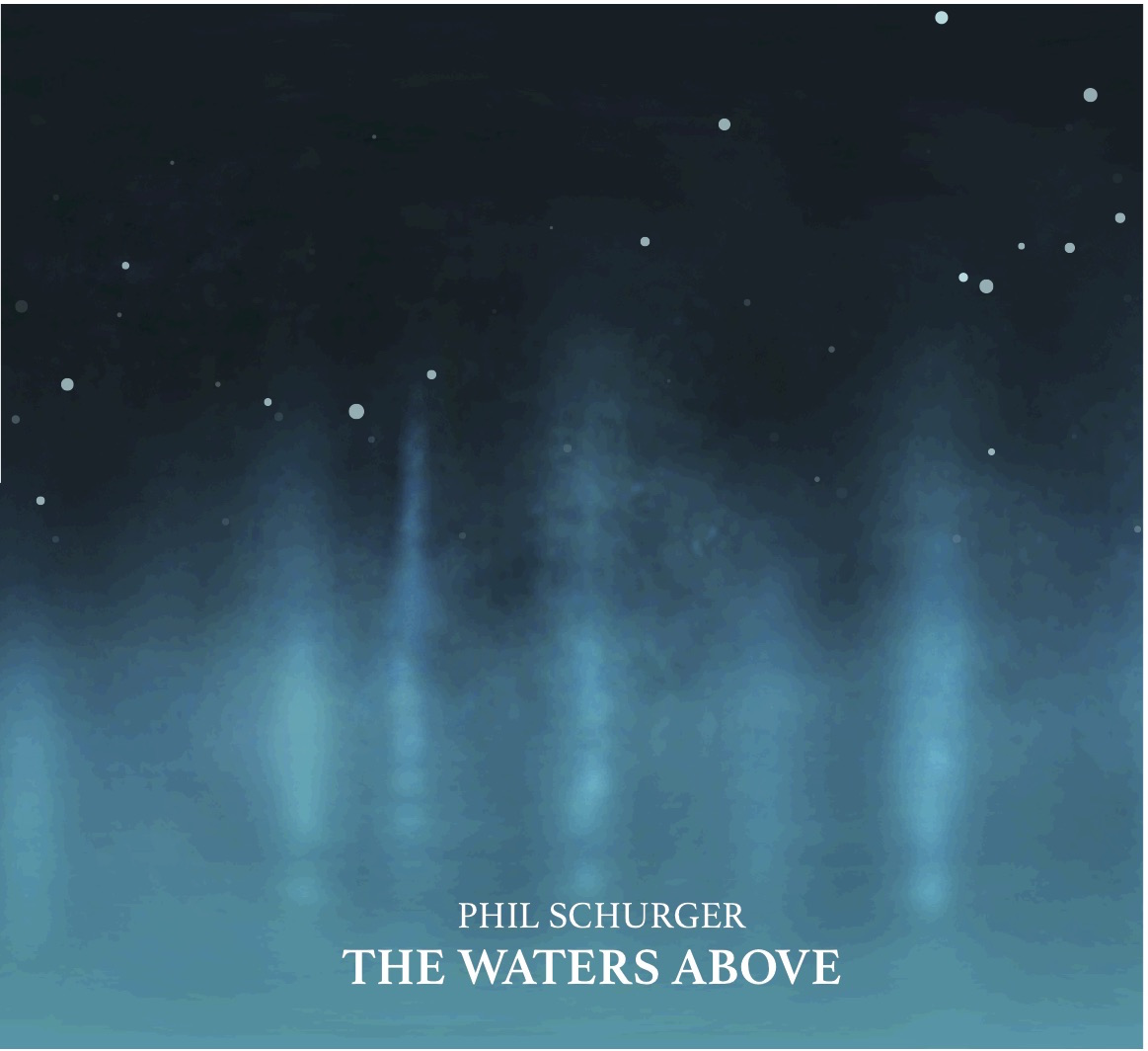 "NEW RELEASE ANNOUNCEMENT: ears&eyes Presents ""The Waters Above"" from Guitarist Phil Schurger – Out 9/21"