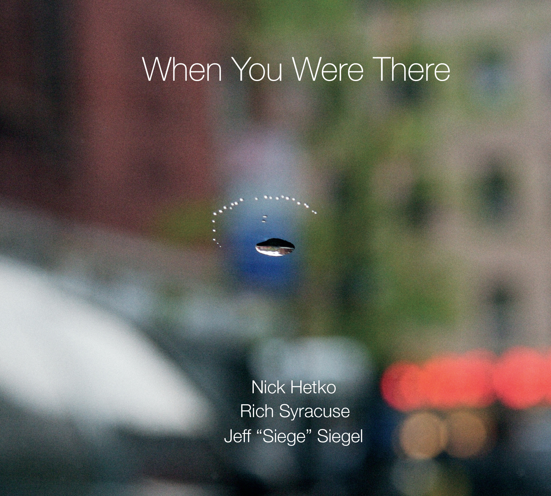 "NEW RELEASE: Jeff Siegel, Nick Hetko and Rich Syracuse to Release ""When You Were There"" June 1st"