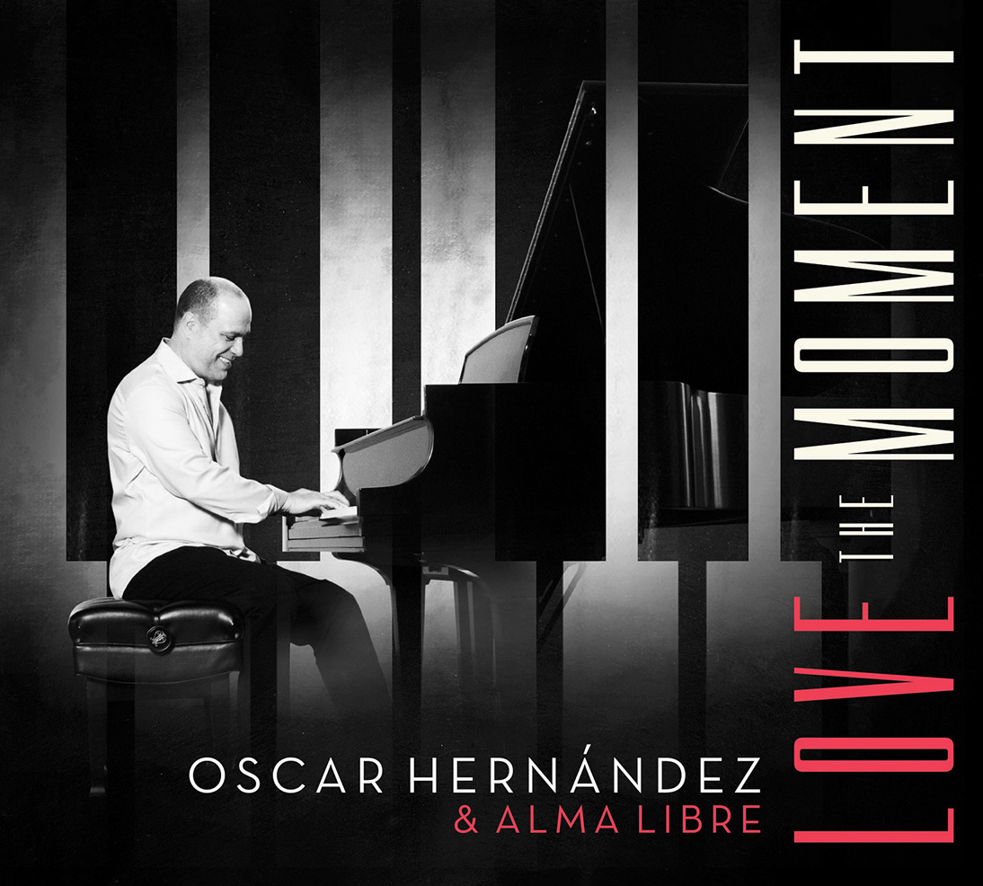 "EDITORS PICK: Latin Jazz Network Reviews Oscar Hernandez's ""Love The Moment"""