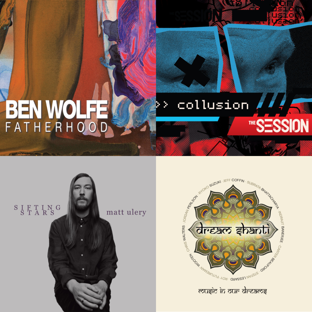 REVIEW: Musical Memoirs Reviews Ben Wolfe's 'Fatherhood', The Session's 'Collusion', Matt Ulery's 'Sifting Stars' and Jeff Coffin & Dream Shanti's 'Music In Our Dreams'