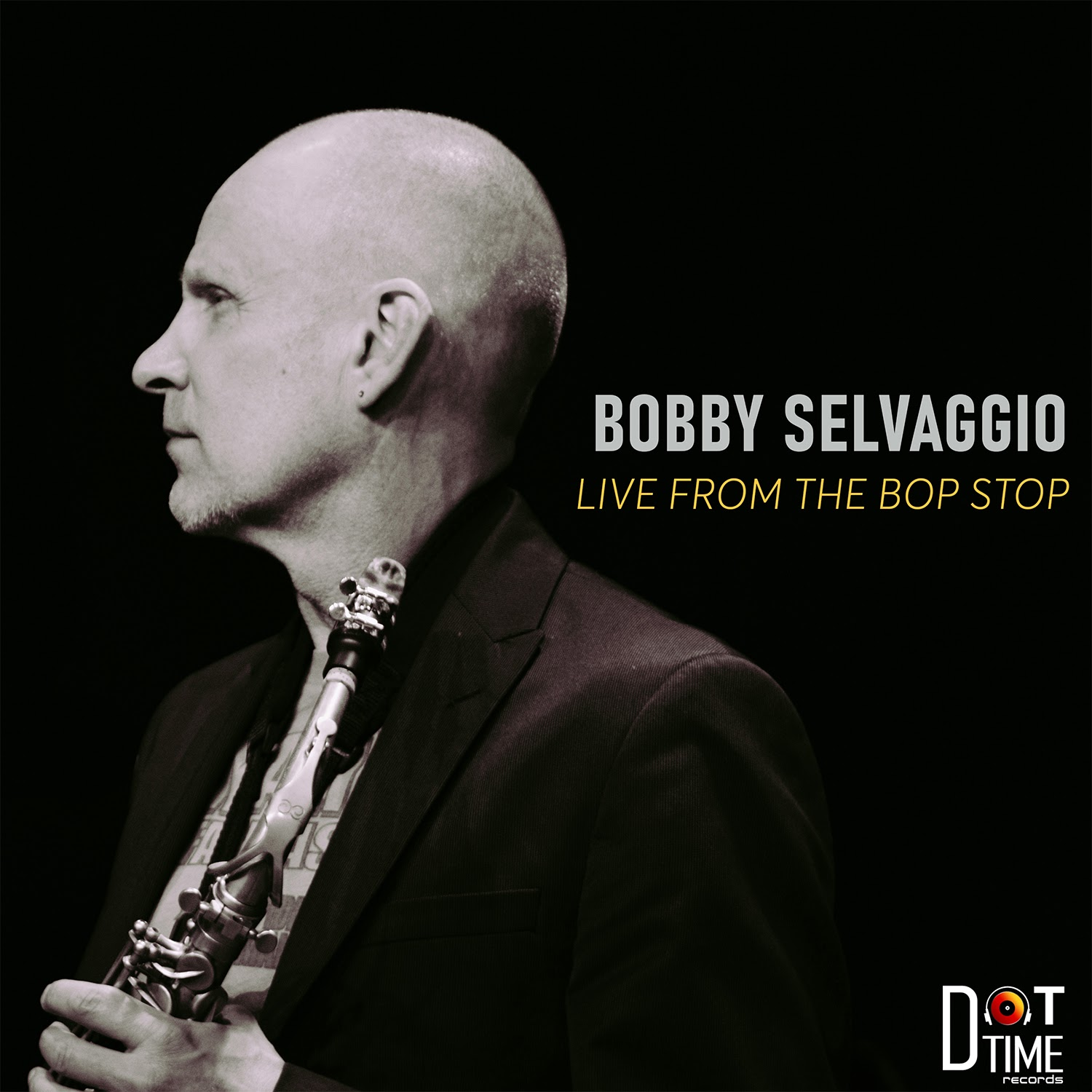 NEW RELEASE: Dot Time Recording Artist Bobby Selvaggio Set to Release 'Live From the Bop Stop', Out February 21st