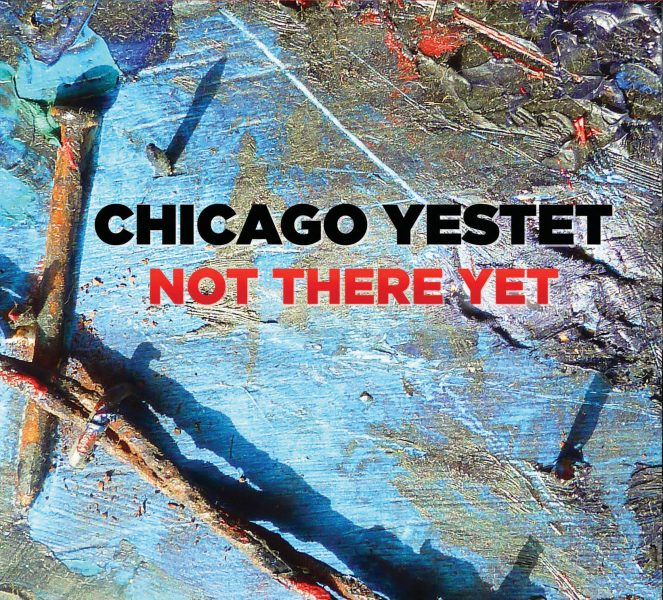 RESEÑA: Chicago Yestet CD: Not There Yet – La Habitación del Jazz