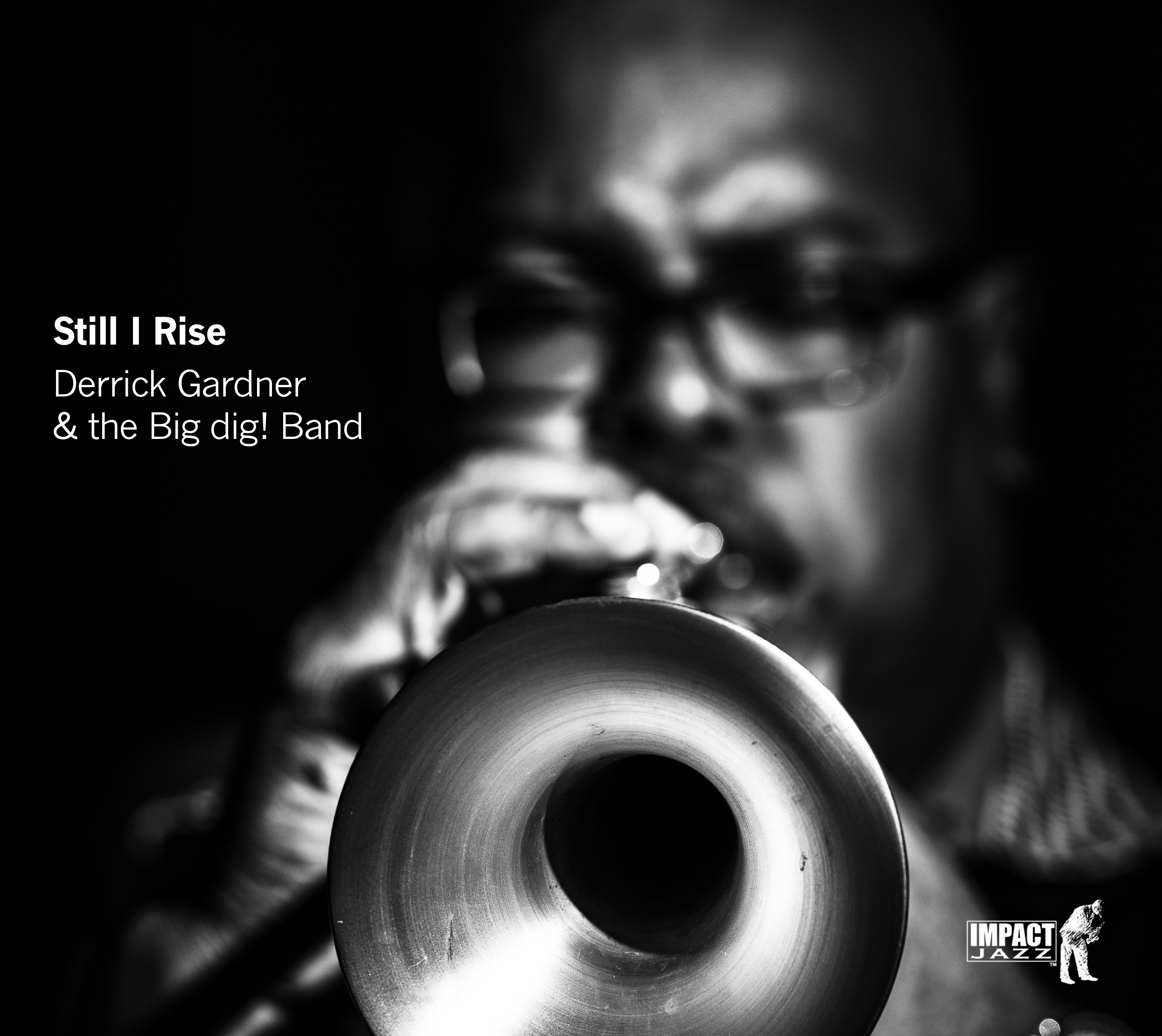"NEW RELEASE: Trumpeter Derrick Gardner Introduces Big dig! Band with the Release of ""Still I Rise"" (Due out July 10, 2020)"