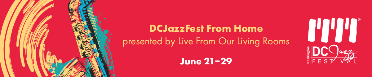 DCJAZZFEST FROM HOME Presented by Live from Our Living Rooms feat. Dee Dee Bridgewater, Regina Carter, John Clayton and more!