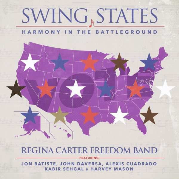 NEW RELEASE: Regina Carter Freedom Band to Release Swing States: Harmony in the Battleground on July 31, 2020