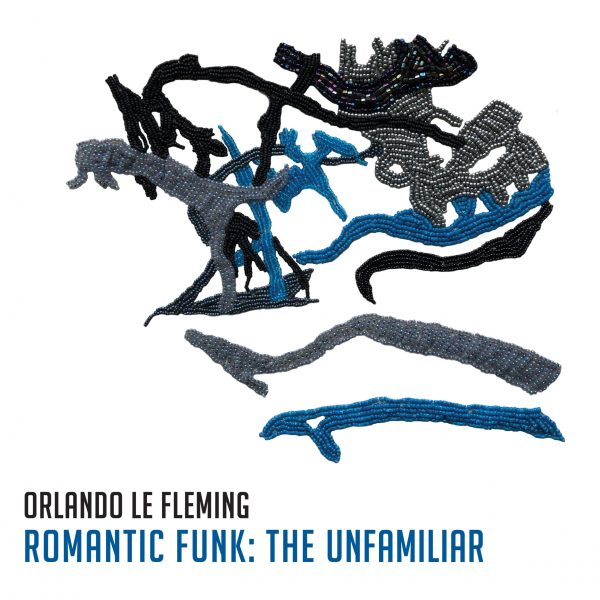 NEW RELEASE: Orlando le Fleming's 'Romantic Funk: The Unfamiliar' out 9/18 on Whirlwind Recordings