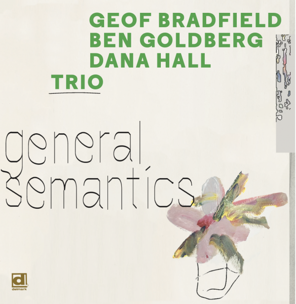 "REVIEW: Geof Bradfield, Ben Goldberg & Dana Hall Trio ""General Semantics"" – Step Tempest"