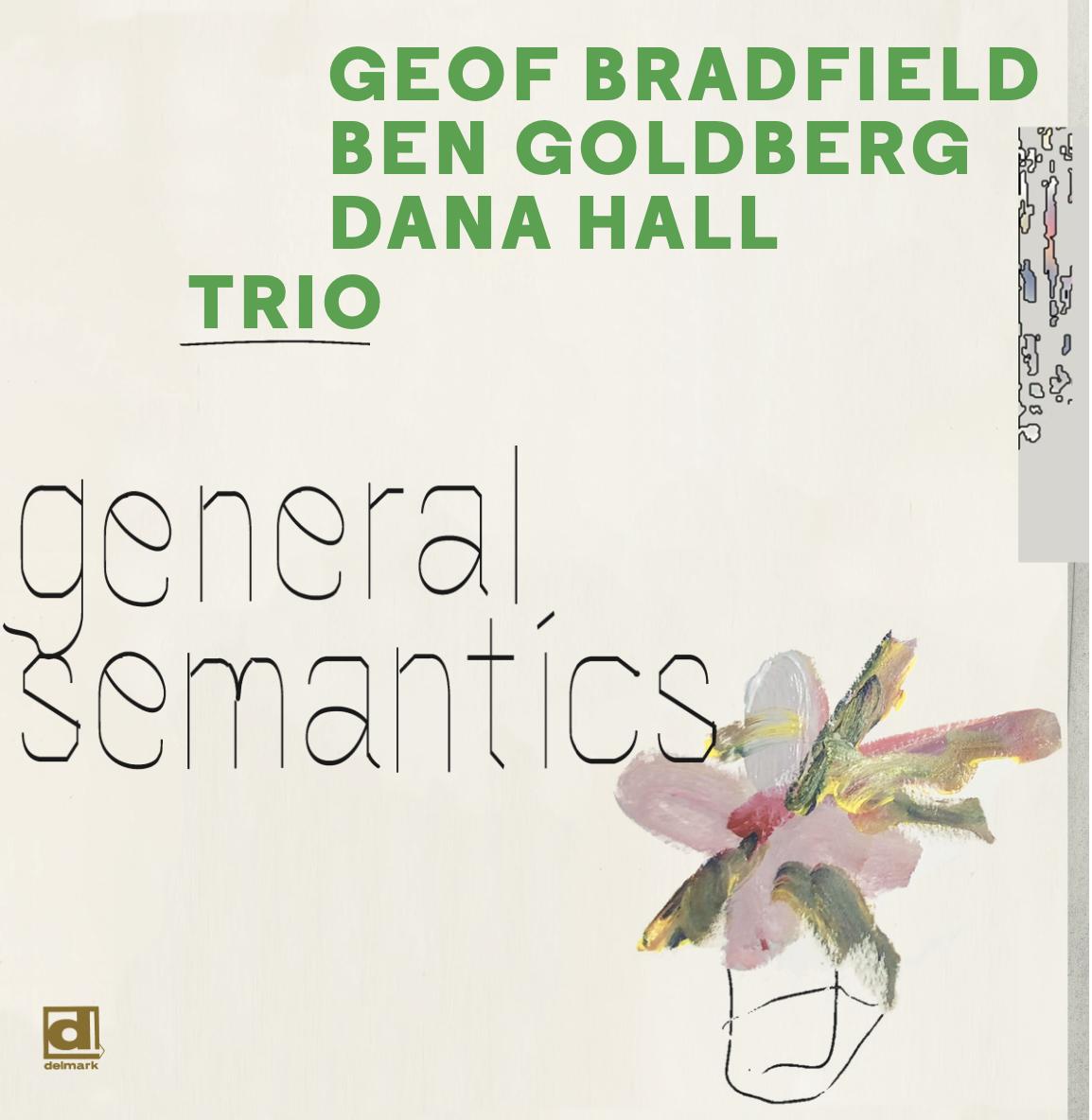 NEW RELEASE: Geof Bradfield/Ben Goldberg/Dana Hall's GENERAL SEMANTICS out 9/18 via Delmark Records