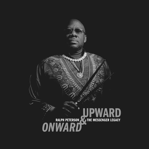 "REVIEW: Drummer/Bandleader Ralph Peterson Expands The Messenger Legacy on Ambitious ""Onward & Upward"" – Glide Magazine"