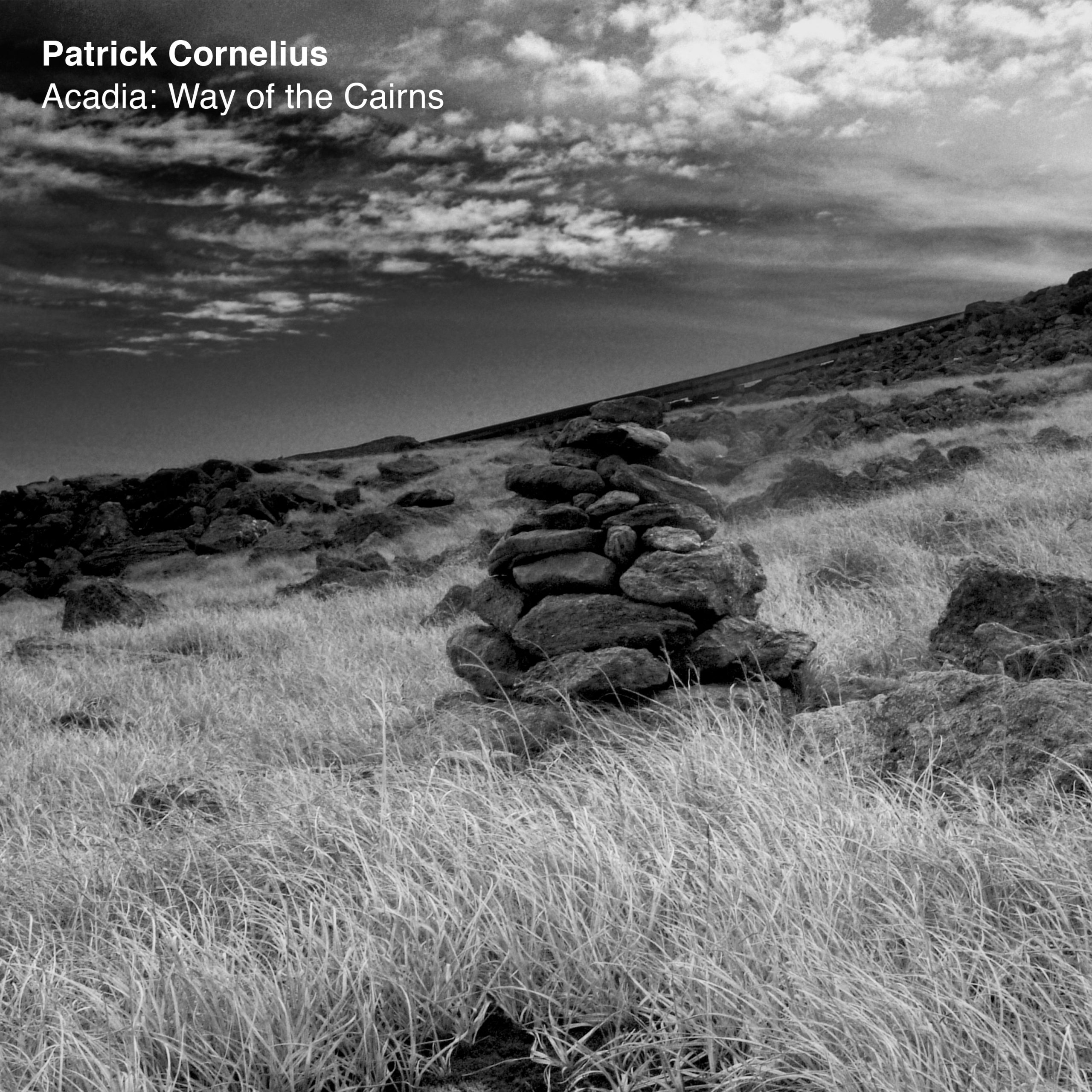 NEW RELEASE: Patrick Cornelius' 'Acadia: Way of the Cairns' is out October 30, 2020 via Whirlwind Recordings