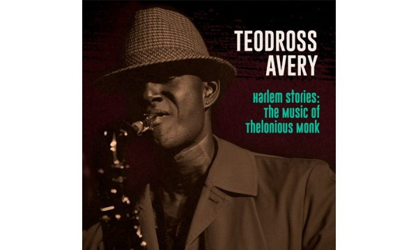 REVIEW: Teodross Avery: Harlem Stories: The Music of Thelonious Monk – Textura