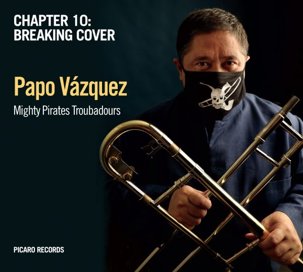 NEW RELEASE: Papo Vázquez's 'Chapter 10: Breaking Cover' with The Mighty Pirates Troubadours is out 11/13/20