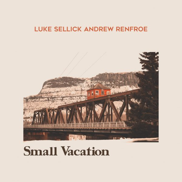 NEW RELEASE: Luke Sellick and Andrew Renfroe to release SMALL VACATION on November 20, 2020