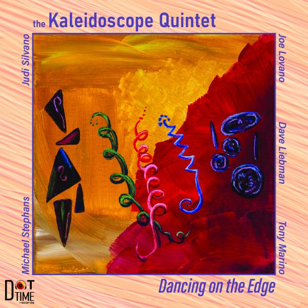 NEW RELEASE: Liebman-Lovano Led Kaleidoscope Quintet to Release 'Dancing On The Edge' via Dot Time Records on 10/23/20