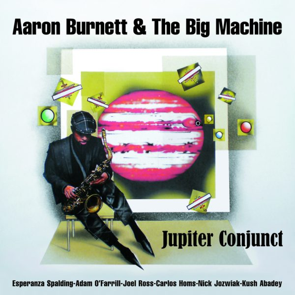 NEW RELEASE: Aaron Burnett and The Big Machine feat. ESPERANZA SPALDING: Jupiter Conjunct, out November 6, 2020