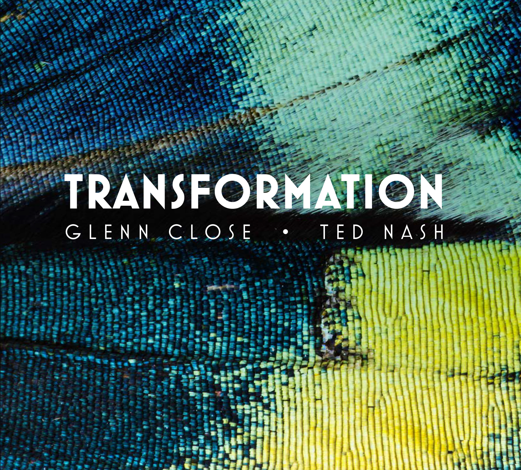 NEW RELEASE: Glenn Close & Ted Nash Present TRANSFORMATION – New Album out May 7, 2021 via Tiger Turn
