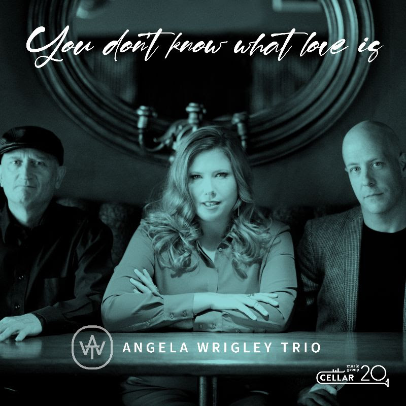 NEW RELEASE: Angels Wrigley's Debut 'YOU DON'T KNOW WHAT LOVE IS' drops June 18, 2021 via Cellar Music Group