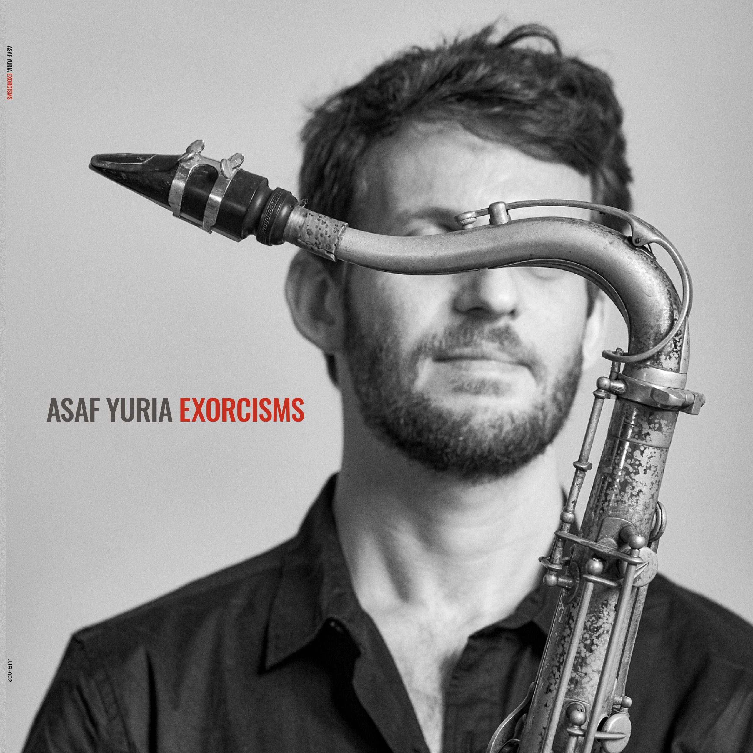 NEW RELEASE: Israeli tenor saxophonist Asaf Yuria presents his sophomore album 'Exorcisms' due out November 5, 2021 via Jojo Records