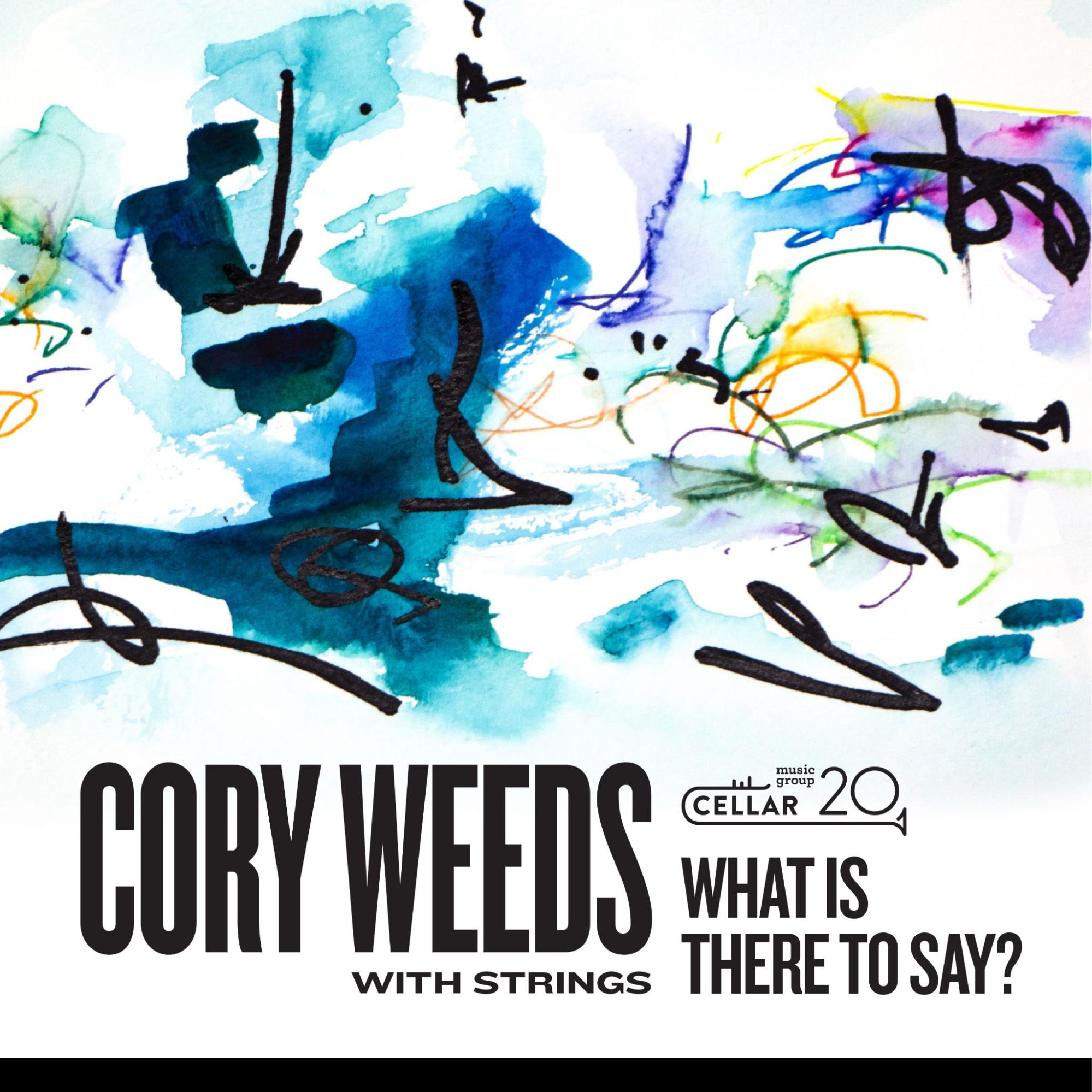 NEW RELEASE: Cory Weeds Teams with Phil Dwyer and Strings on WHAT IS THERE TO SAY? Due out November 19, 2021 via Cellar Music